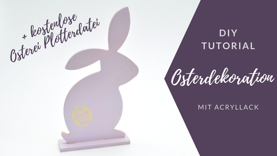 DIY Tutorial Osterdekoration mit Acryllack plus Plotterfreebie