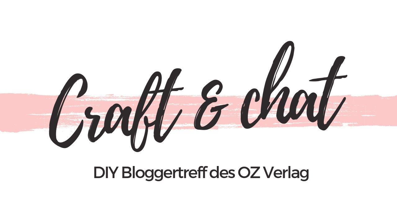 Craft & Chat 2019 || Bloggertreff des OZ Verlags